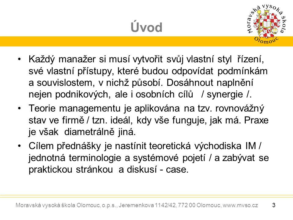 Moravská vysoká škola Olomouc, o.p.s., Jeremenkova 1142/42, 772 00 Olomouc, www.mvso.cz Úvod Každý manažer si musí vytvořit svůj vlastní styl řízení,