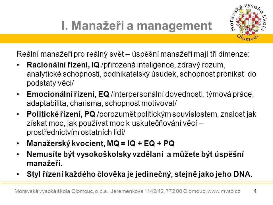 Moravská vysoká škola Olomouc, o.p.s., Jeremenkova 1142/42, 772 00 Olomouc, www.mvso.cz I. Manažeři a management Reální manažeři pro reálný svět – úsp