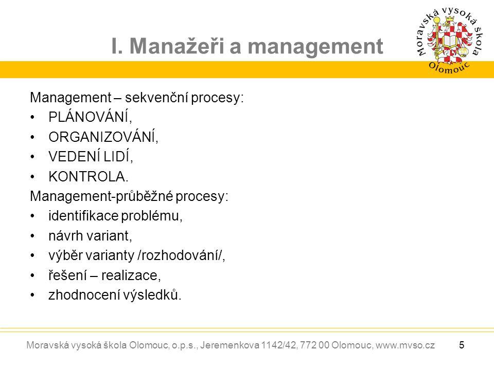 Moravská vysoká škola Olomouc, o.p.s., Jeremenkova 1142/42, 772 00 Olomouc, www.mvso.cz I. Manažeři a management Management – sekvenční procesy: PLÁNO