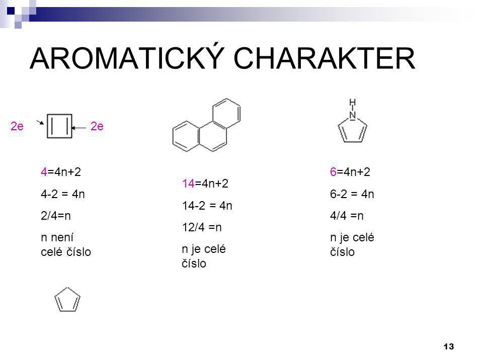 13 AROMATICKÝ CHARAKTER 4=4n+2 4-2 = 4n 2/4=n n není celé číslo 2e 14=4n+2 14-2 = 4n 12/4 =n n je celé číslo 6=4n+2 6-2 = 4n 4/4 =n n je celé číslo