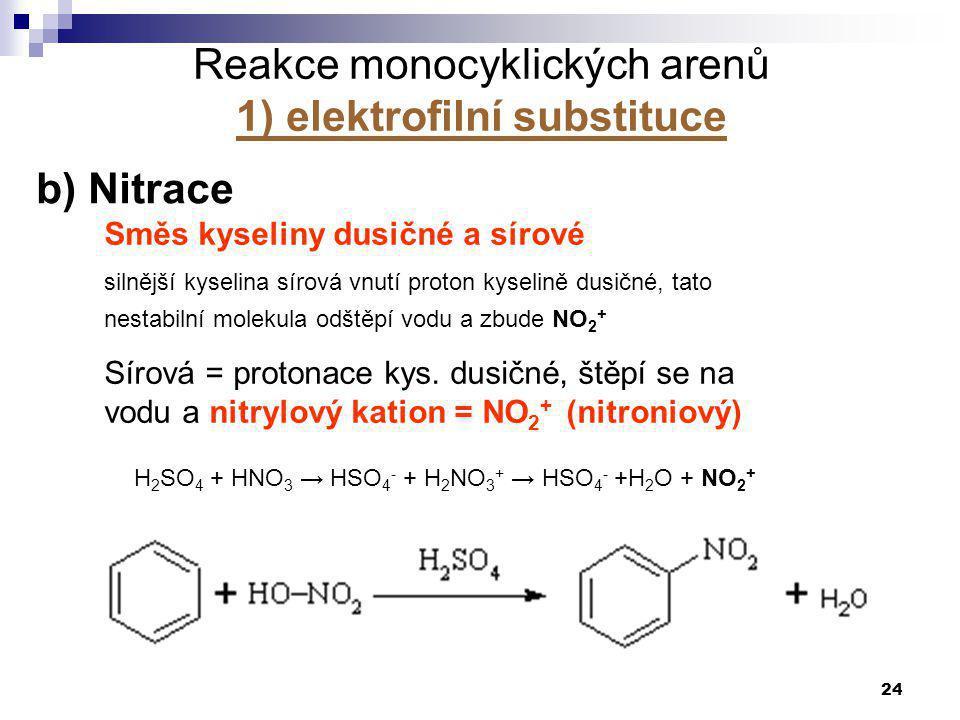 24 b) Nitrace Směs kyseliny dusičné a sírové silnější kyselina sírová vnutí proton kyselině dusičné, tato nestabilní molekula odštěpí vodu a zbude NO