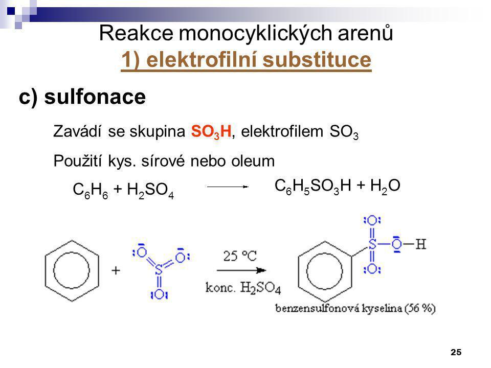 25 c) sulfonace Zavádí se skupina SO 3 H, elektrofilem SO 3 Použití kys. sírové nebo oleum C 6 H 6 + H 2 SO 4 C 6 H 5 SO 3 H + H 2 O Reakce monocyklic