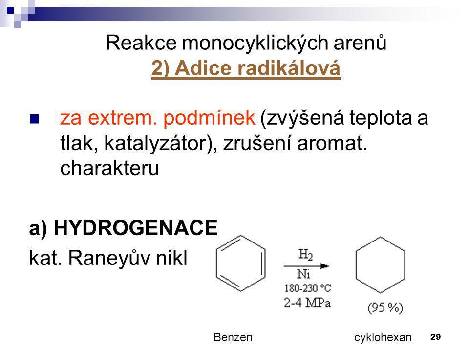 29 za extrem. podmínek (zvýšená teplota a tlak, katalyzátor), zrušení aromat. charakteru a) HYDROGENACE kat. Raneyův nikl Reakce monocyklických arenů