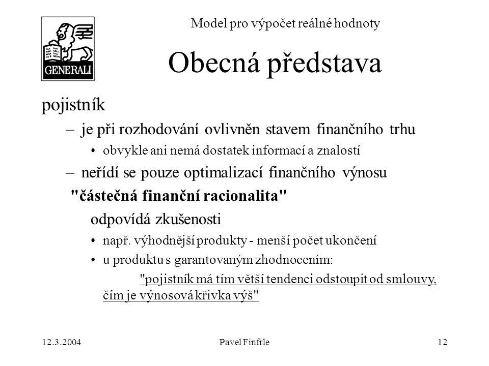 12.3.2004Pavel Finfrle12 Model pro výpočet reálné hodnoty pojistník –je při rozhodování ovlivněn stavem finančního trhu obvykle ani nemá dostatek info