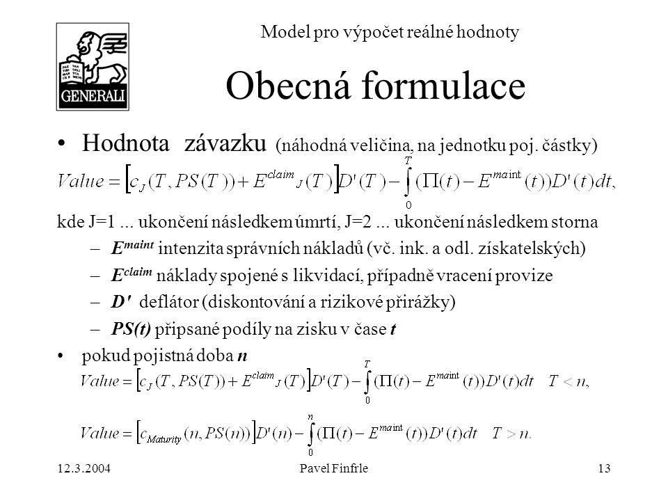 12.3.2004Pavel Finfrle13 Model pro výpočet reálné hodnoty Hodnota závazku (náhodná veličina, na jednotku poj. částky) kde J=1... ukončení následkem úm