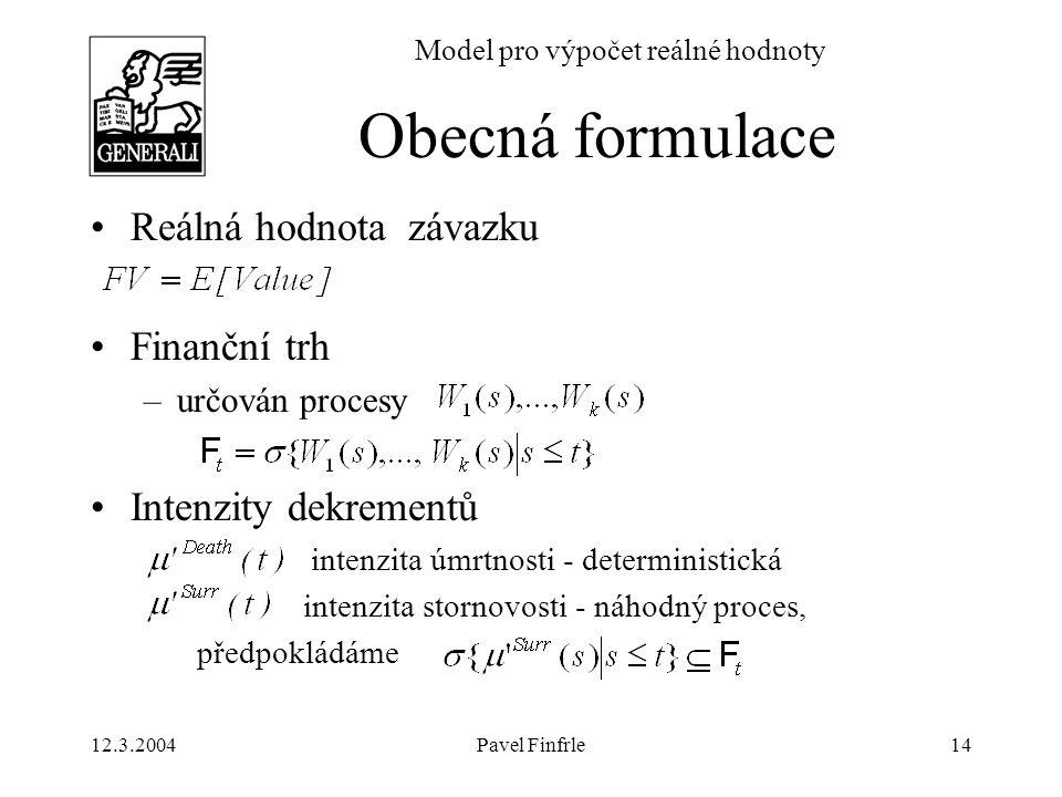 12.3.2004Pavel Finfrle14 Model pro výpočet reálné hodnoty Reálná hodnota závazku Finanční trh –určován procesy Intenzity dekrementů intenzita úmrtnost