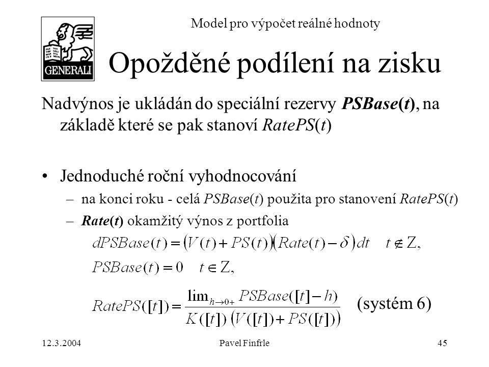 12.3.2004Pavel Finfrle45 Model pro výpočet reálné hodnoty Nadvýnos je ukládán do speciální rezervy PSBase(t), na základě které se pak stanoví RatePS(t