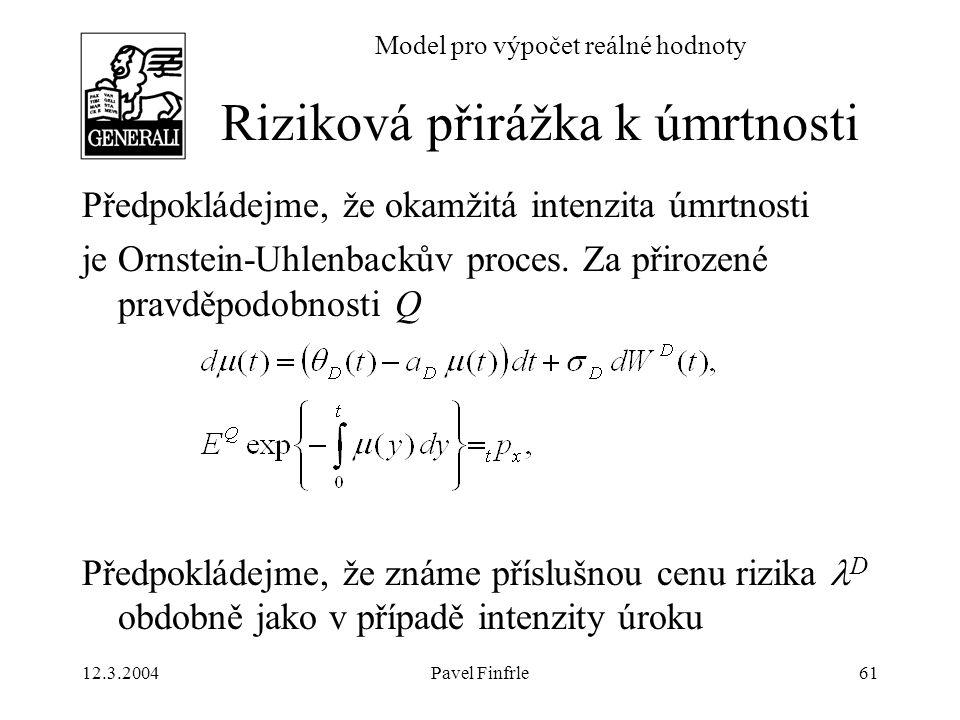 12.3.2004Pavel Finfrle61 Model pro výpočet reálné hodnoty Předpokládejme, že okamžitá intenzita úmrtnosti je Ornstein-Uhlenbackův proces. Za přirozené