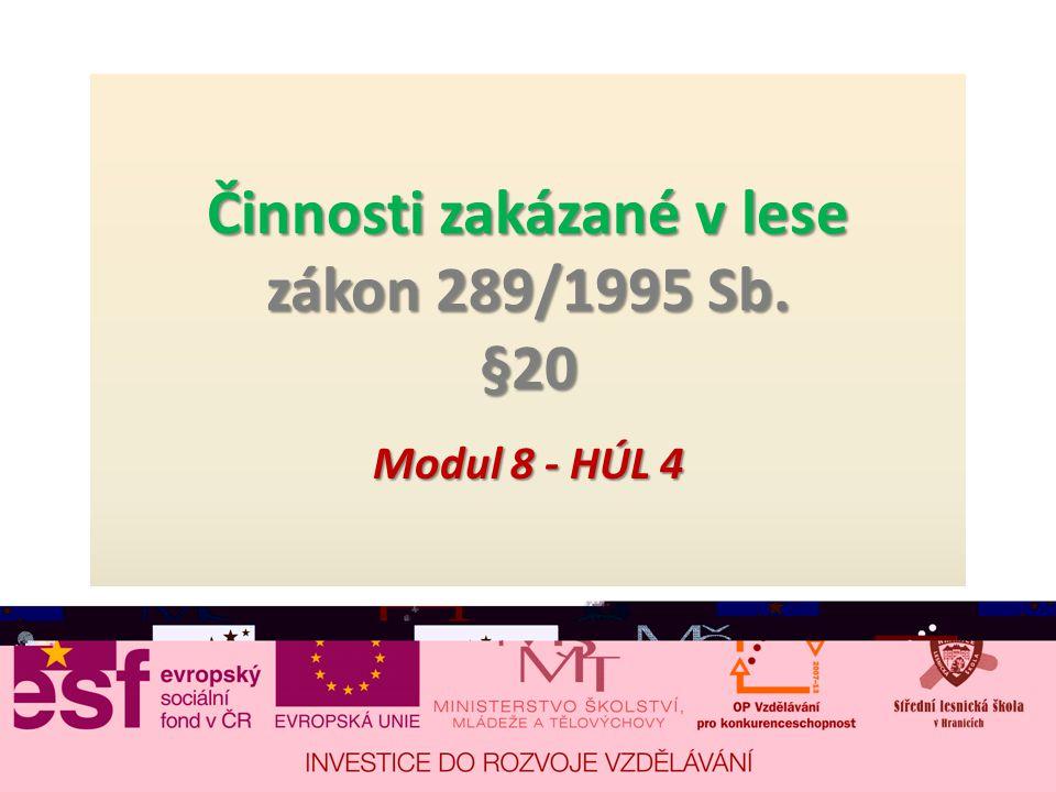 Činnosti zakázané v lese zákon 289/1995 Sb. §20 Modul 8 - HÚL 4