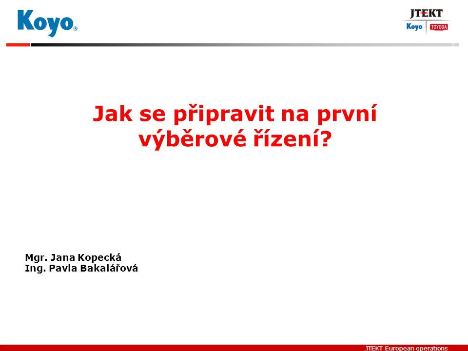 JTEKT European operations Jak se připravit na první výběrové řízení? Mgr. Jana Kopecká Ing. Pavla Bakalářová