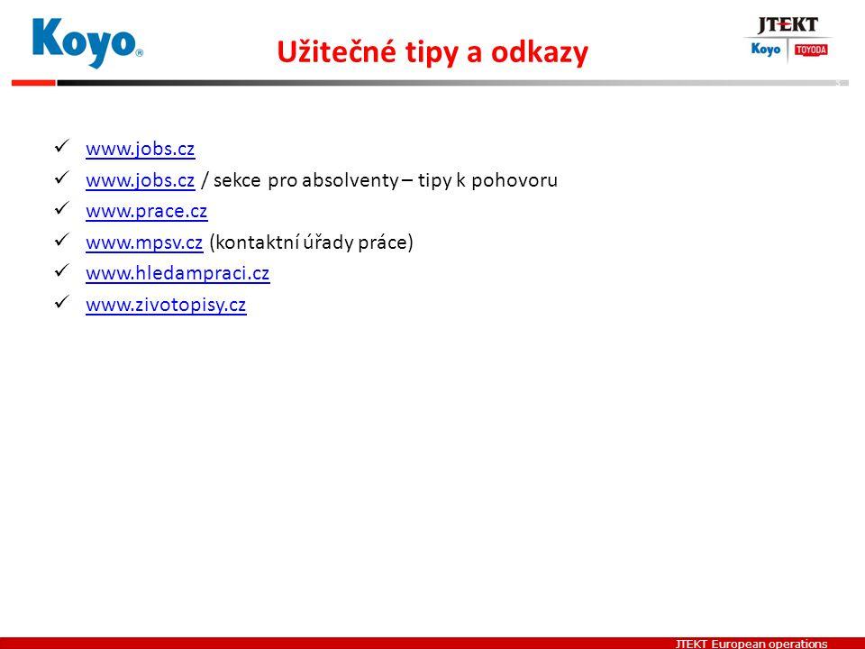 JTEKT European operations Užitečné tipy a odkazy www.jobs.cz www.jobs.cz / sekce pro absolventy – tipy k pohovoru www.jobs.cz www.prace.cz www.mpsv.cz