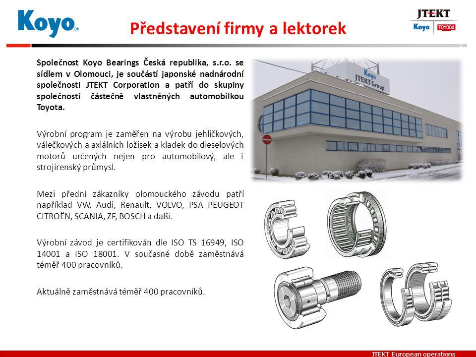 JTEKT European operations Představení firmy a lektorek Společnost Koyo Bearings Česká republika, s.r.o. se sídlem v Olomouci, je součástí japonské nad