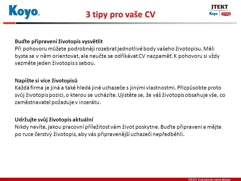 JTEKT European operations 3 tipy pro vaše CV Buďte připraveni životopis vysvětlit Při pohovoru můžete podrobněji rozebrat jednotlivé body vašeho život