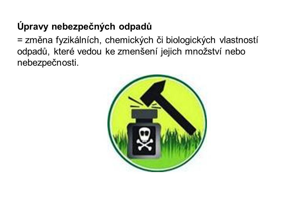 Úpravy nebezpečných odpadů = změna fyzikálních, chemických či biologických vlastností odpadů, které vedou ke zmenšení jejich množství nebo nebezpečnos