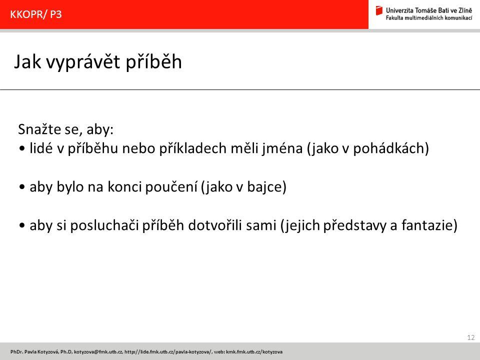 12 PhDr. Pavla Kotyzová, Ph.D, kotyzova@fmk.utb.cz, http://lide.fmk.utb.cz/pavla-kotyzova/, web: kmk.fmk.utb.cz/kotyzova Jak vyprávět příběh KKOPR/ P3