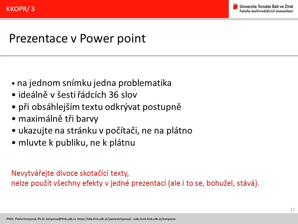 17 PhDr. Pavla Kotyzová, Ph.D, kotyzova@fmk.utb.cz, http://lide.fmk.utb.cz/pavla-kotyzova/, web: kmk.fmk.utb.cz/kotyzova Prezentace v Power point KKOP