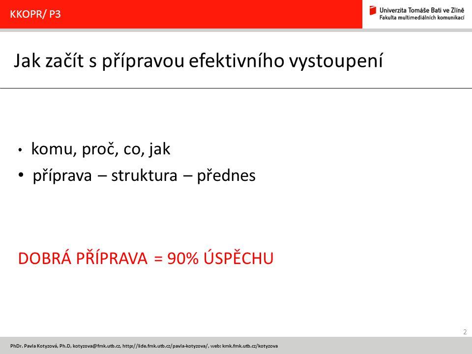 2 PhDr. Pavla Kotyzová, Ph.D, kotyzova@fmk.utb.cz, http://lide.fmk.utb.cz/pavla-kotyzova/, web: kmk.fmk.utb.cz/kotyzova Jak začít s přípravou efektivn