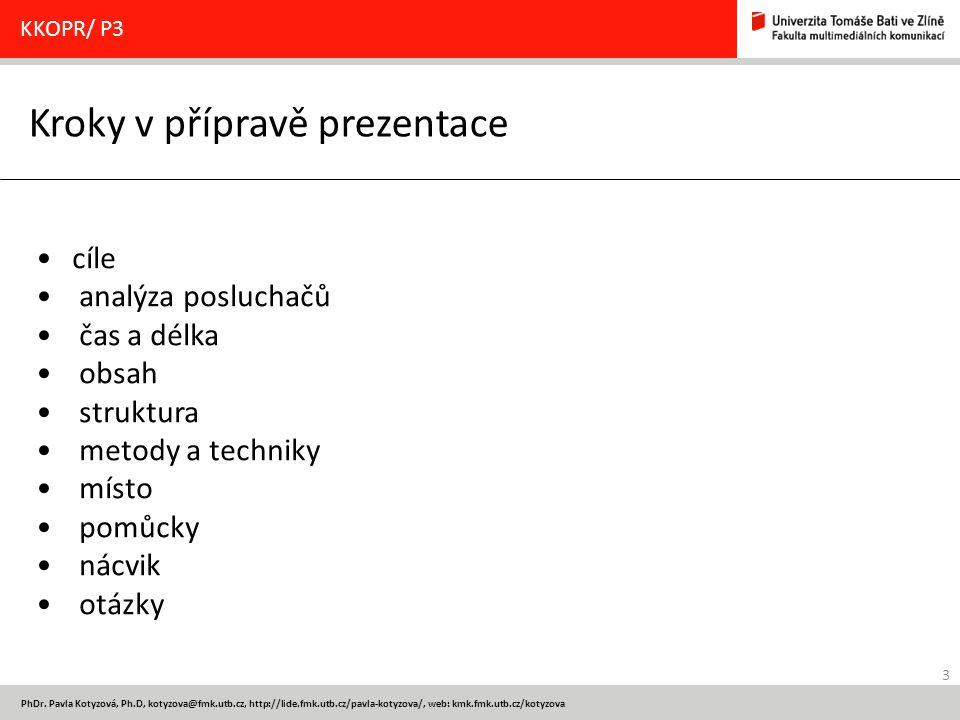 3 PhDr. Pavla Kotyzová, Ph.D, kotyzova@fmk.utb.cz, http://lide.fmk.utb.cz/pavla-kotyzova/, web: kmk.fmk.utb.cz/kotyzova Kroky v přípravě prezentace KK