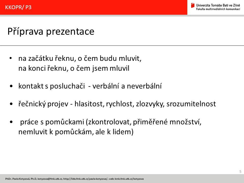 5 PhDr. Pavla Kotyzová, Ph.D, kotyzova@fmk.utb.cz, http://lide.fmk.utb.cz/pavla-kotyzova/, web: kmk.fmk.utb.cz/kotyzova Příprava prezentace KKOPR/ P3