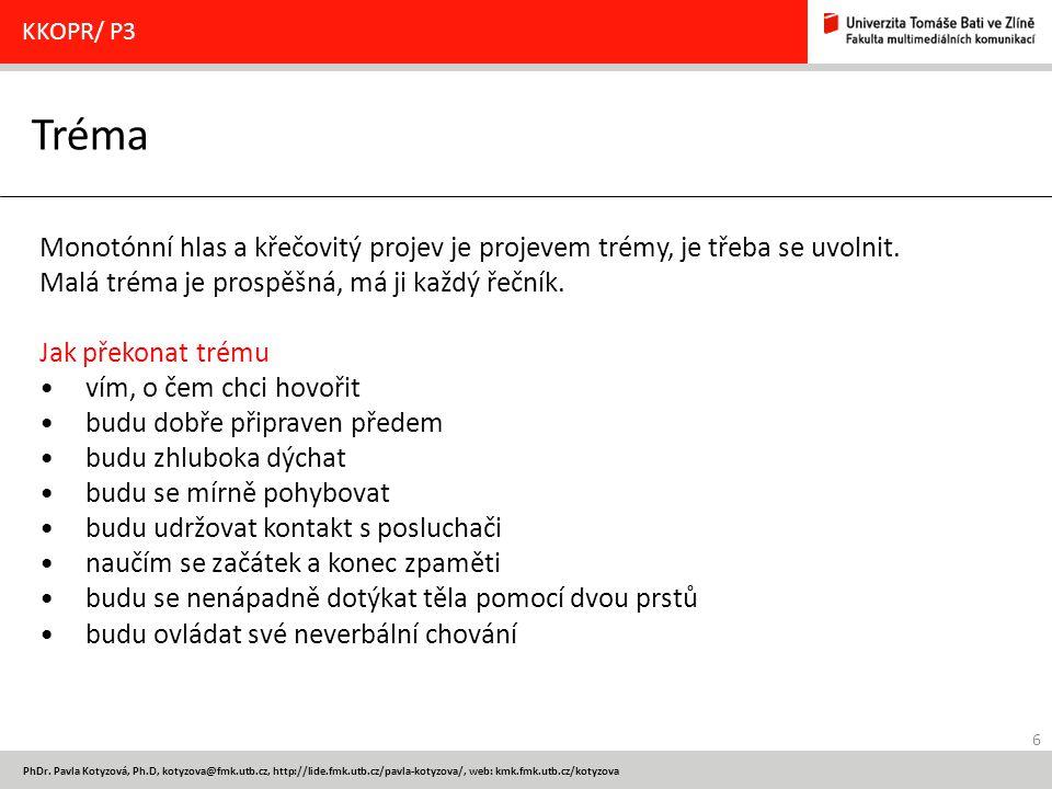 6 PhDr. Pavla Kotyzová, Ph.D, kotyzova@fmk.utb.cz, http://lide.fmk.utb.cz/pavla-kotyzova/, web: kmk.fmk.utb.cz/kotyzova Tréma KKOPR/ P3 Monotónní hlas