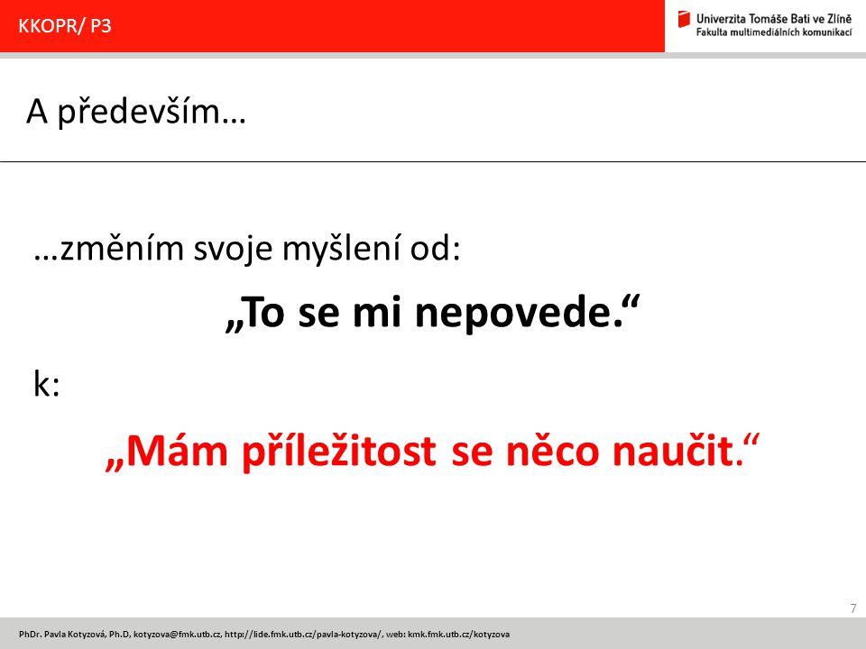 7 PhDr. Pavla Kotyzová, Ph.D, kotyzova@fmk.utb.cz, http://lide.fmk.utb.cz/pavla-kotyzova/, web: kmk.fmk.utb.cz/kotyzova A především… KKOPR/ P3 …změním