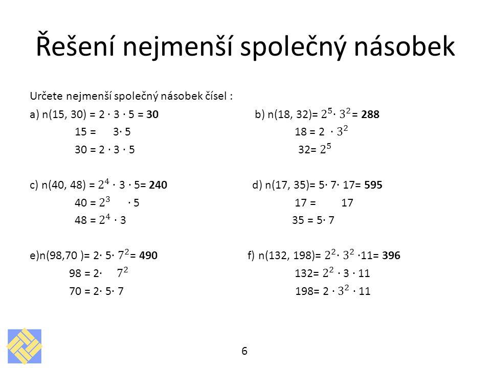 Příklady k procvičování – D ( a,b ) Určete největší společný dělitel čísel : a) D(15, 30)= b) D(18, 32)= c) D(40, 48)= d) D(17, 35)= e) D(98, 70 )= f) D(132, 198)= 7