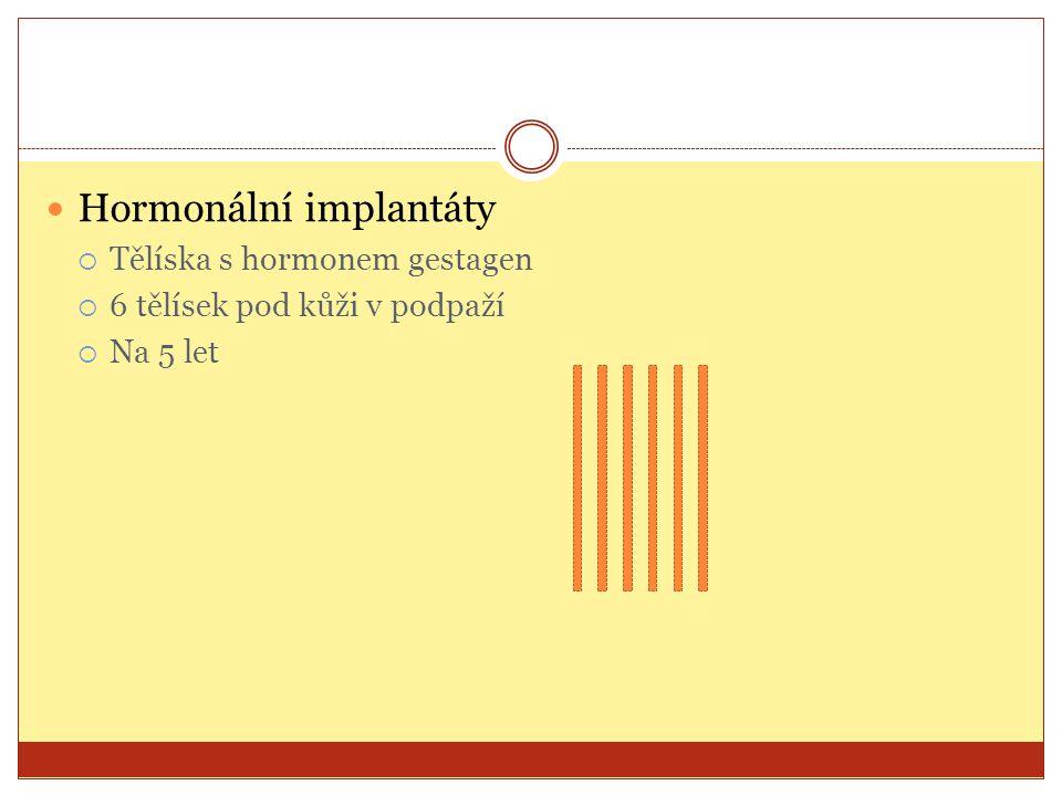 Hormonální implantáty  Tělíska s hormonem gestagen  6 tělísek pod kůži v podpaží  Na 5 let