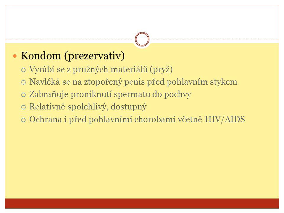 Kondom (prezervativ)  Vyrábí se z pružných materiálů (pryž)  Navléká se na ztopořený penis před pohlavním stykem  Zabraňuje proniknutí spermatu do