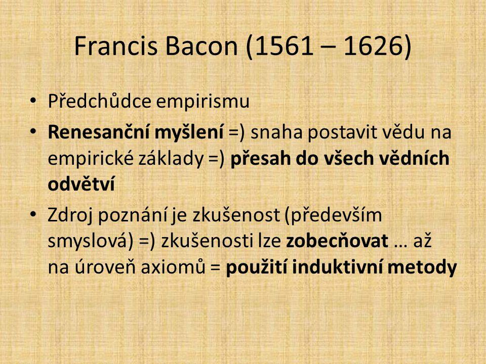 Francis Bacon (1561 – 1626) Předchůdce empirismu Renesanční myšlení =) snaha postavit vědu na empirické základy =) přesah do všech vědních odvětví Zdr