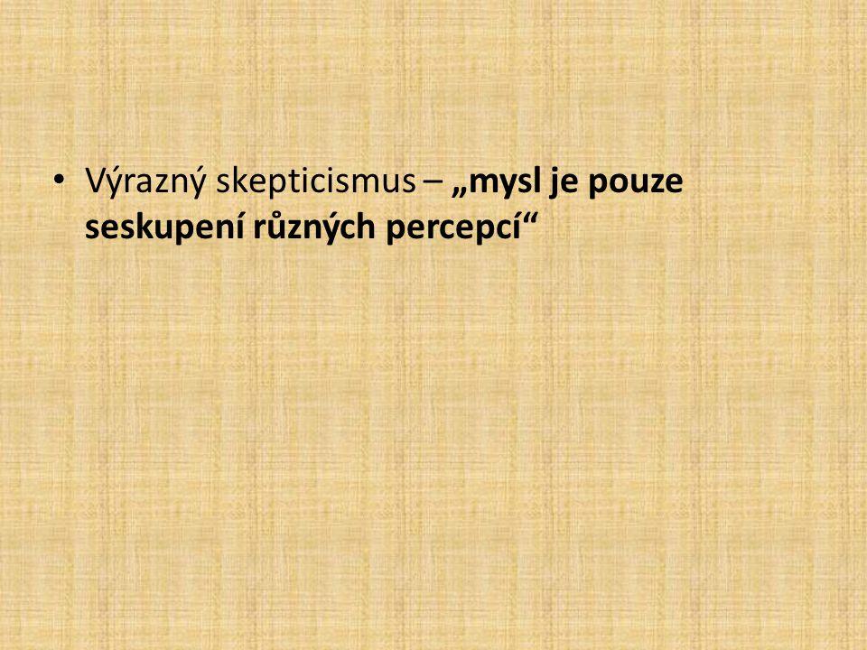 """Výrazný skepticismus – """"mysl je pouze seskupení různých percepcí"""""""