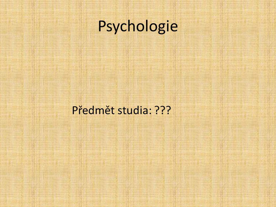 Předmět studia Lidská mysl Percepce, kognice, pozornost, emoce, motivace, potřeby, osobnost, interpersonální vztahy, podvědomí, …) Chování???