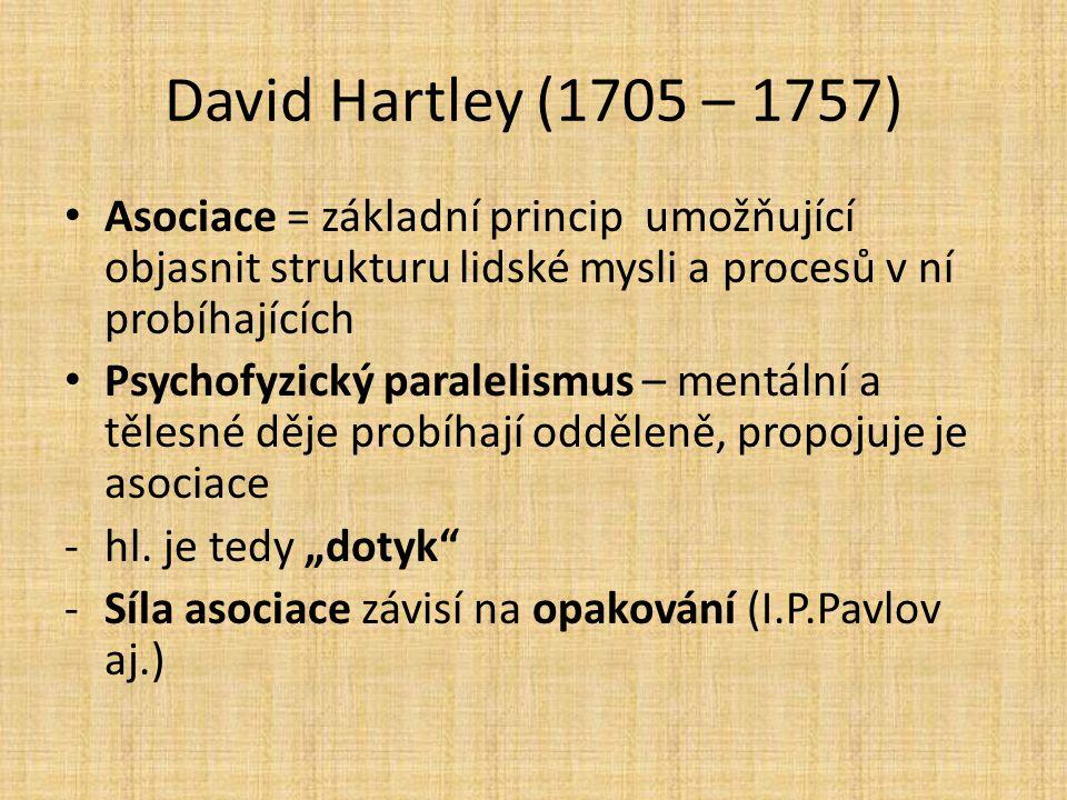 David Hartley (1705 – 1757) Asociace = základní princip umožňující objasnit strukturu lidské mysli a procesů v ní probíhajících Psychofyzický paraleli