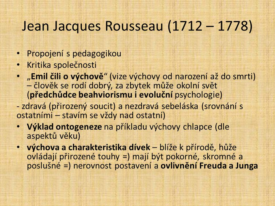 """Jean Jacques Rousseau (1712 – 1778) Propojení s pedagogikou Kritika společnosti """"Emil čili o výchově"""" (vize výchovy od narození až do smrti) – člověk"""