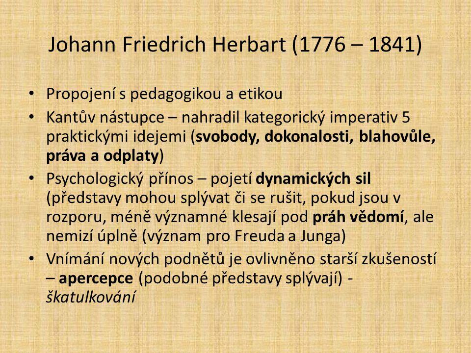 Johann Friedrich Herbart (1776 – 1841) Propojení s pedagogikou a etikou Kantův nástupce – nahradil kategorický imperativ 5 praktickými idejemi (svobod