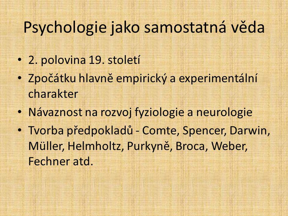 Psychologie jako samostatná věda 2. polovina 19. století Zpočátku hlavně empirický a experimentální charakter Návaznost na rozvoj fyziologie a neurolo