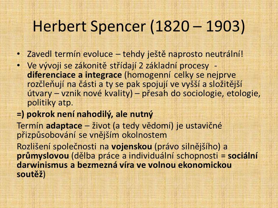 Herbert Spencer (1820 – 1903) Zavedl termín evoluce – tehdy ještě naprosto neutrální! Ve vývoji se zákonitě střídají 2 základní procesy - diferenciace