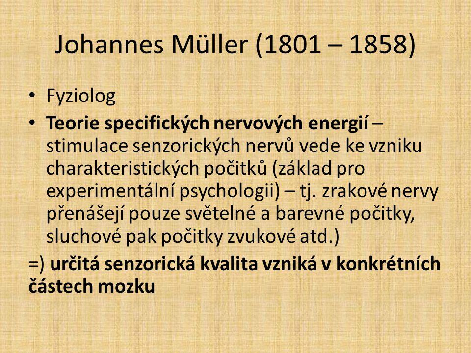 Johannes Müller (1801 – 1858) Fyziolog Teorie specifických nervových energií – stimulace senzorických nervů vede ke vzniku charakteristických počitků