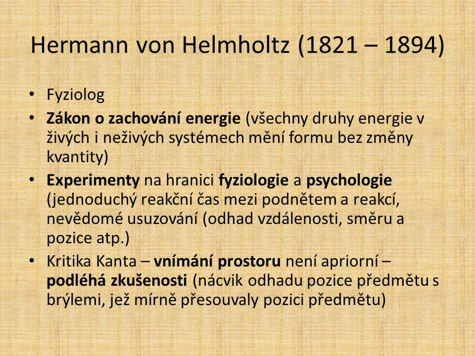 Hermann von Helmholtz (1821 – 1894) Fyziolog Zákon o zachování energie (všechny druhy energie v živých i neživých systémech mění formu bez změny kvant