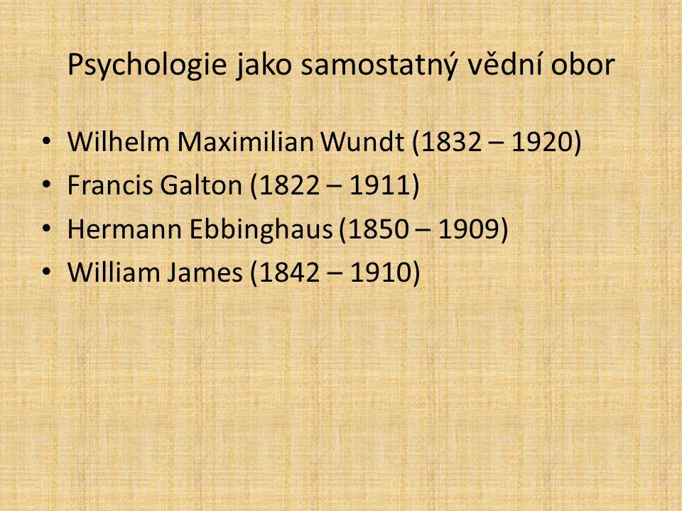 Psychologie jako samostatný vědní obor Wilhelm Maximilian Wundt (1832 – 1920) Francis Galton (1822 – 1911) Hermann Ebbinghaus (1850 – 1909) William Ja
