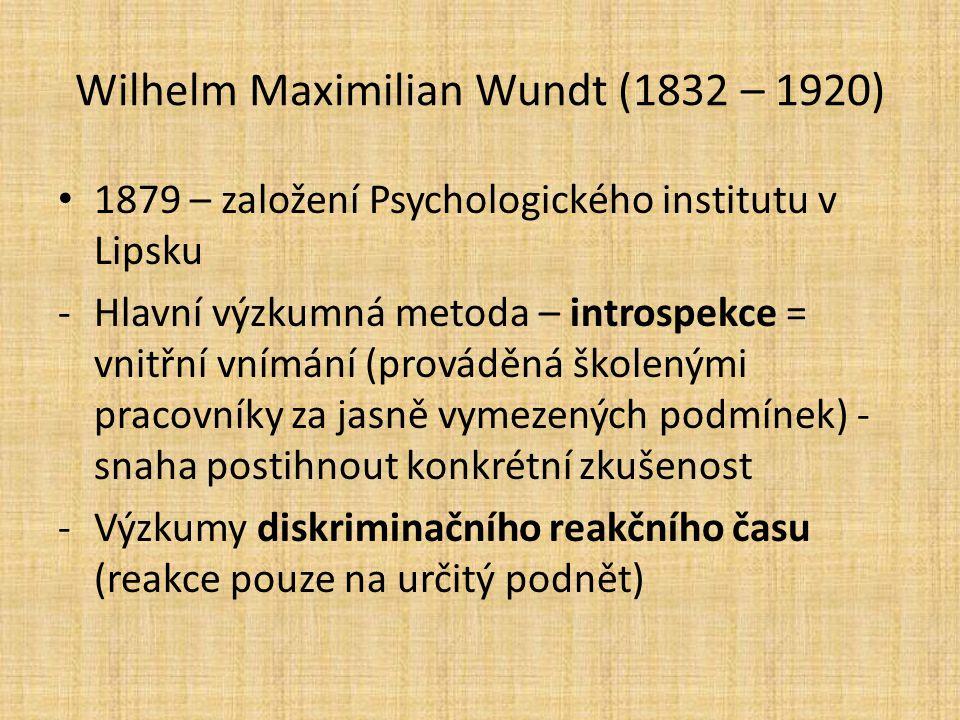 Wilhelm Maximilian Wundt (1832 – 1920) 1879 – založení Psychologického institutu v Lipsku -Hlavní výzkumná metoda – introspekce = vnitřní vnímání (pro