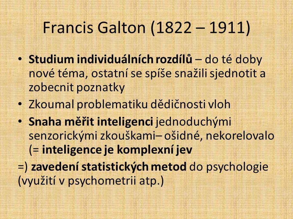 Francis Galton (1822 – 1911) Studium individuálních rozdílů – do té doby nové téma, ostatní se spíše snažili sjednotit a zobecnit poznatky Zkoumal pro
