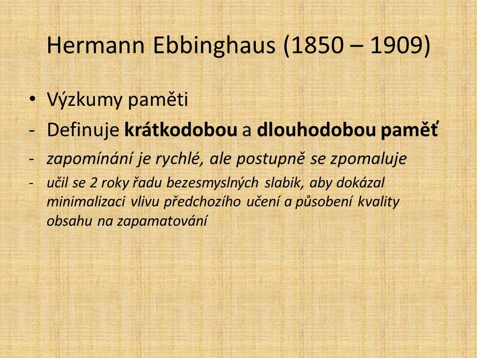 Hermann Ebbinghaus (1850 – 1909) Výzkumy paměti -Definuje krátkodobou a dlouhodobou paměť -zapomínání je rychlé, ale postupně se zpomaluje -učil se 2