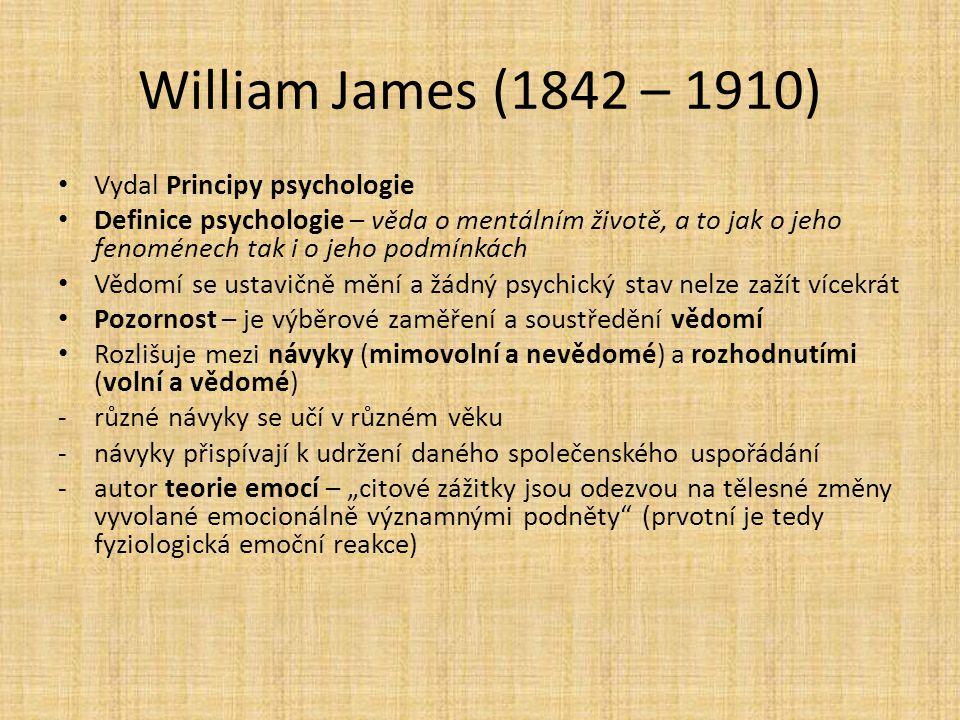 William James (1842 – 1910) Vydal Principy psychologie Definice psychologie – věda o mentálním životě, a to jak o jeho fenoménech tak i o jeho podmínk