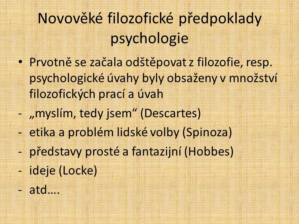 Novověké filozofické předpoklady psychologie Prvotně se začala odštěpovat z filozofie, resp. psychologické úvahy byly obsaženy v množství filozofickýc