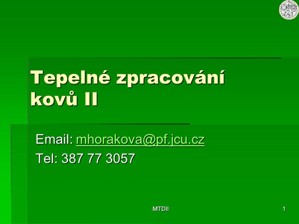 MTDII1 Tepelné zpracování kovů II Email: mhorakova@pf.jcu.cz mhorakova@pf.jcu.cz Tel: 387 77 3057