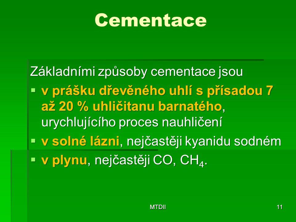 Cementace Základními způsoby cementace jsou  v prášku dřevěného uhlí s přísadou 7 až 20 % uhličitanu barnatého, urychlujícího proces nauhličení  v solné lázni, nejčastěji kyanidu sodném  v plynu, nejčastěji CO, CH 4.