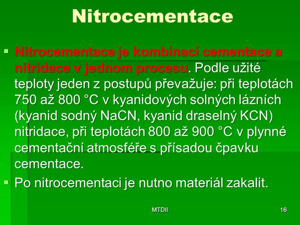 Nitrocementace  Nitrocementace je kombinací cementace a nitridace v jednom procesu. Podle užité teploty jeden z postupů převažuje: při teplotách 750