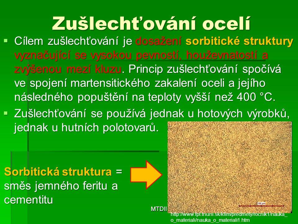 Zušlechťování ocelí  Cílem zušlechťování je dosažení sorbitické struktury vyznačující se vysokou pevností, houževnatostí a zvýšenou mezí kluzu.