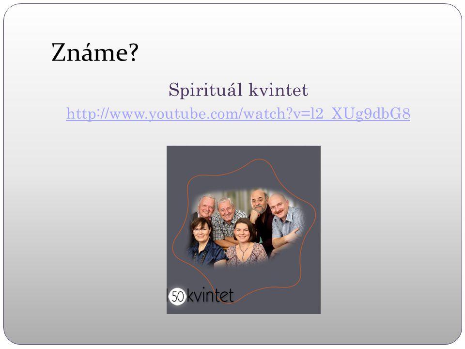 Známe? Spirituál kvintet http://www.youtube.com/watch?v=l2_XUg9dbG8