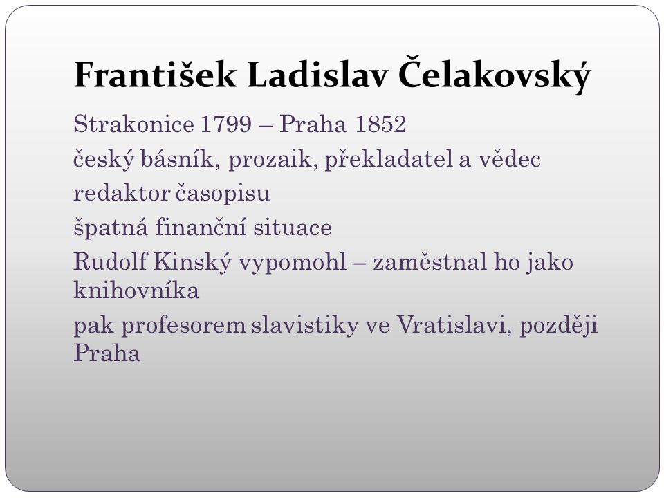Lidová slovesnost zajímal se o slovanské jazyky a slovanskou lidovou slovesnost sbíral a vydával lidové básně národů v originálu i v českém překladu Slovanské národní písně